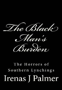 The Black Man's Burden: The Horrors of Southern Lynchings