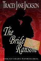 The Bride Ransom (Civil War Brides, #4)