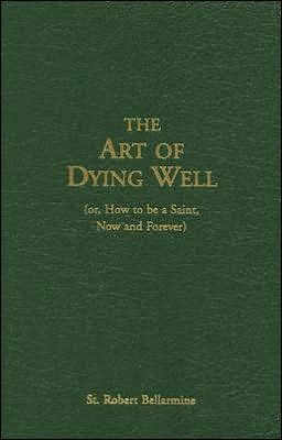 The Art of Dying Well: (Or, How to Be a Saint, Now and Forever)
