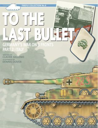 To the Last Bullet Germanys War on 3 Fronts Part 2 Italy (Firefly Collection No