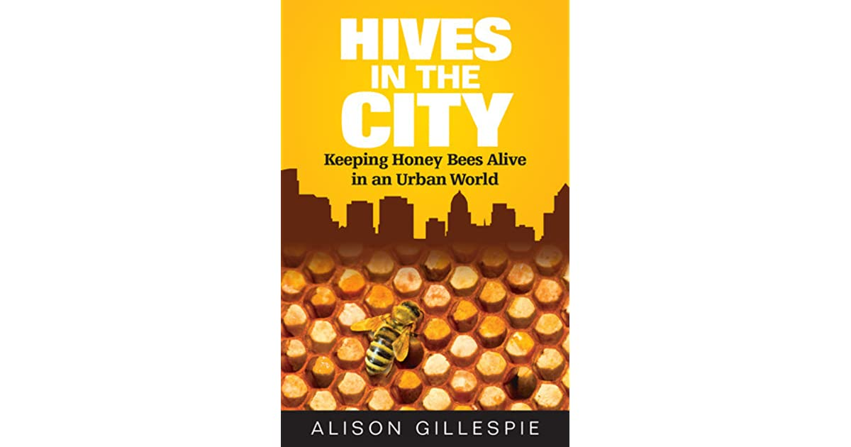 Ebook Hives In The City Keeping Honey Bees Alive In An Urban World By Alison Gillespie