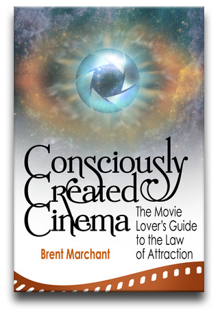 Consciously Created Cinema: The Movie Lover's Guide to the Law of Attraction