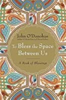 To Bless the Space Between Us 1st (first) edition Text Only