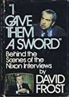 """I Gave Them A Sword"": Behind The Scenes Of The Nixon Interviews"