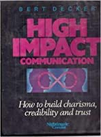 High impact communications how to build charisma credibility and high impact communications how to build charisma credibility and trust fandeluxe Images