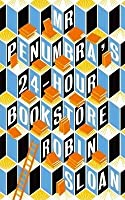 Mr Penumbra's 24 Hour Bookstore (Mr. Penumbra's 24-Hour Bookstore, #1)