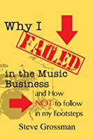 Why I Failed in the Music Business...and how NOT to follow in my footsteps