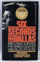 Six Seconds in Dallas: Irrefutable Evidence That Oswald Could Not Have Killed JFK Alone
