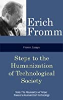 Fromm Essays: Steps to the Humanization of Technological Society