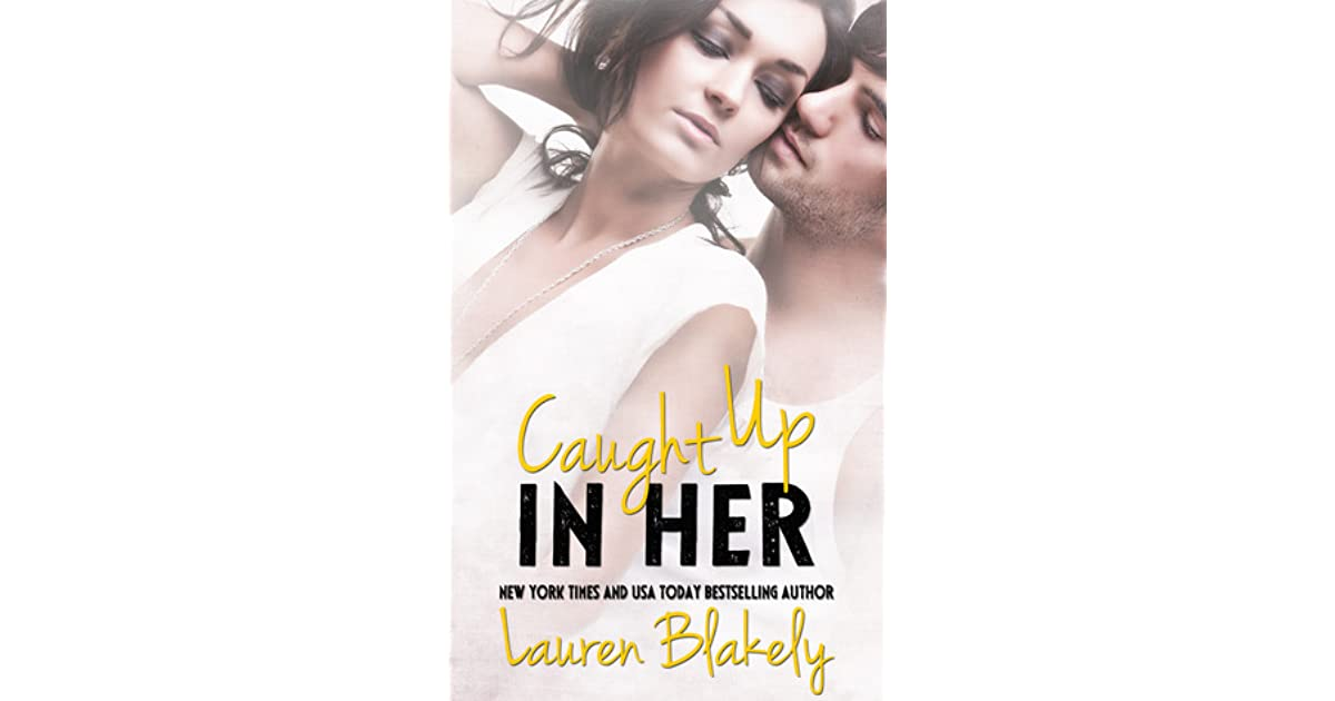 Read Caught Up In Her Caught Up In Love 05 By Lauren Blakely