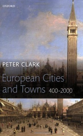 European Cities and Towns, 400-2000 - Peter Clark