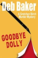 Goodbye Dolly: A Gretchen Birch Mystery