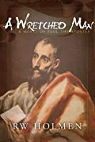 A Wretched Man, a novel of Paul the apostle