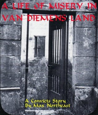 A Life of Misery in Van Dieman's Land - A Convict's Story - Max Northeast