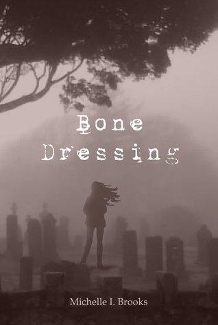 Bone Dressing by Michelle I. Brooks