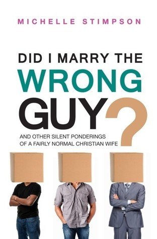 Did I Marry the Wrong Guy? and Other Silent Ponderings of a Fairly Normal Christian Woman