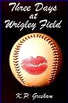 Three Days at Wrigley Field