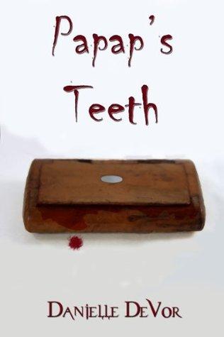 Papap's Teeth by Danielle DeVor