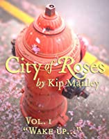 "City of Roses Vol. 1: ""Wake up..."""