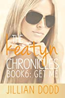 Get Me (The Keatyn Chronicles, #6)