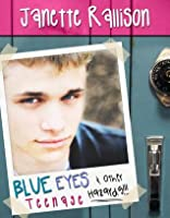 Blue Eyes and Other Teenage Hazards