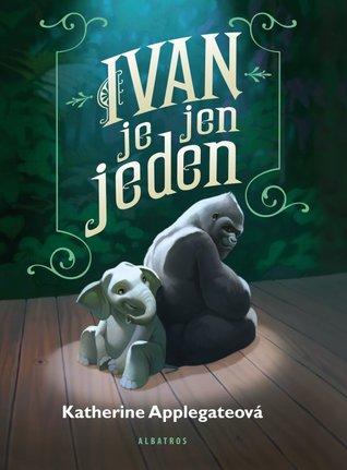 Ivan je jen jeden by Katherine Applegate