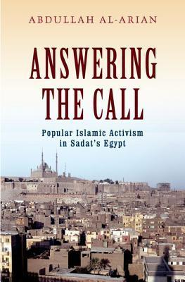 Answering the Call  Popular Islamic Activism in Sadat's Egypt