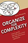 Organize for Complexity: How to Get Life Back Into Work to Build the High-Performance Organization