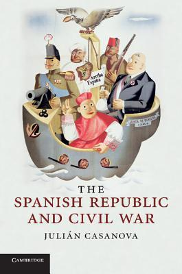 The Spanish Republic and Civil War by Julián Casanova