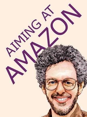 Aiming at Amazon: The New Business of Self Publishing, or How to Publish Your Books with Print on Demand and Online Book Marketing