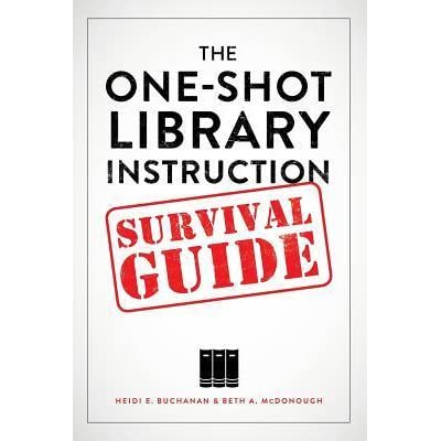 The One Shot Library Instruction Survival Guide By Heidi E Buchanan