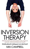 Inversion Therapy: Relieve Lower Back and Sciatica Pain, Improve Posture, and Revolutionize Your Health