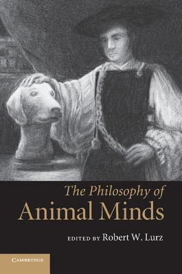 The Philosophy of Animal Minds - Robert W