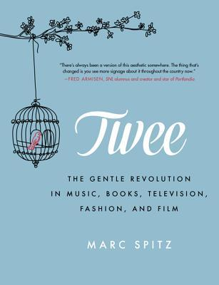 Twee: The Gentle Revolution in Music, Books, Television, Fashion, and Film