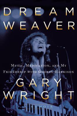 Dream Weaver: A Memoir; Music, Meditation, and My Friendship with George Harrison