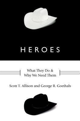 Heroes What They Do and Why We Need Them