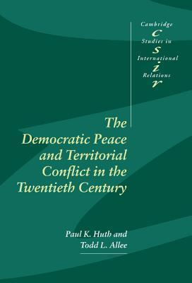 The Democratic Peace and Territorial Conflict in the Twentieth Century Paul Huth