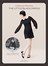 Famous Frocks: The Little Black Dress: Patterns for 20 Garments Inspired by Fashion Icons