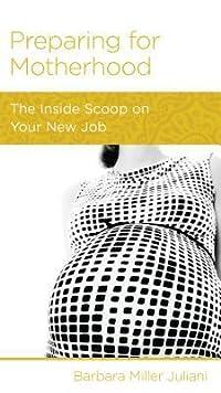 Preparing for Motherhood: The Inside Scoop on Your New Job