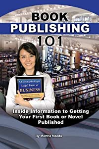 Book Publishing 101: Inside Information to Getting Your First Book or Novel Published