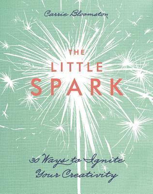 The-Little-Spark-30-Ways-to-Ignite-Your-Creativity