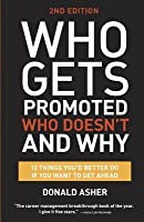 Who Gets Promoted, Who Doesn't, and Why: 10 Things You'd Better Do If You Want to Get Ahead