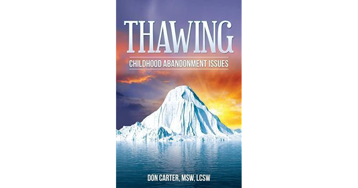 Thawing Childhood Abandonment Issues By Don Carter