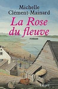 La Rose Du Fleuve: Roman