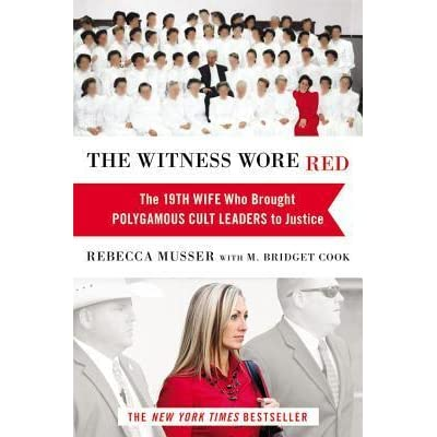 The Witness Wore Red The 19th Wife Who Brought Polygamous Cult