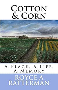 Cotton & Corn: A Place, a Life, a Memory