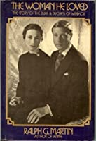 The Woman He Loved: The Story of the Duke & Duchess of Windsor