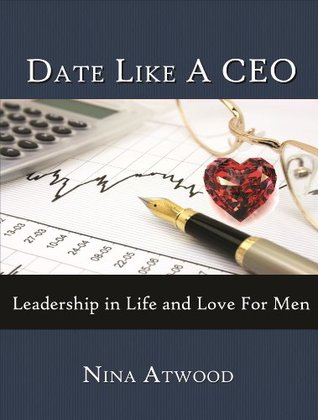 Date Like A CEO: Leadership in Life and Love for Men