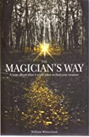 The Magician's Way: A Story About What it Really Takes to Find Your Treasure