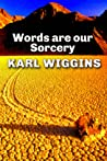 Words are our Sorcery by Karl Wiggins